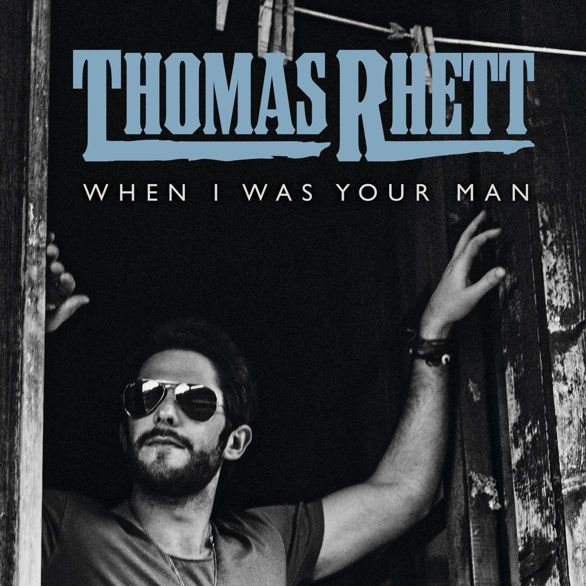 When I Was Your Man - Single Thomas Rhett CD cover