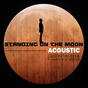 dUSTIN tAVELLA - Standing on the Moon (Acoustic Version) [feat. Amber Skye Crisolo]
