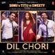 Dil Chori From Sonu Ke Titu Ki Sweety Single