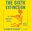 Elizabeth Kolbert - The Sixth Extinction (Unabridged)  artwork