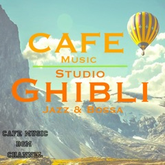 Cafe Music ~Studio Ghibli Jazz & Bossa~