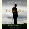 Hank Haney - The Big Miss: My Years Coaching Tiger Woods (Unabridged)  artwork