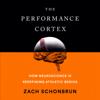 Zach Schonbrun - The Performance Cortex: How Neuroscience Is Redefining Athletic Genius (Unabridged) artwork