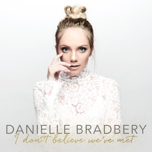 I Don't Believe We've Met – Danielle Bradbery