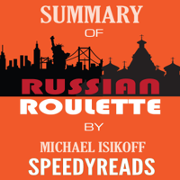 Summary of Russian Roulette: The Inside Story of Putin's War on America and the Election of Donald Trump By Michael Isikoff and David Corn(SpeedyReads)
