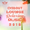 Chillout Lounge Relaxing Music 2018: Top 100 Chill Out Music, Sunset Ibiza Party, Positive Vibes, Deep House, Summertime Hits - Dj Keep Calm 4U