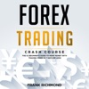 Forex Trading Crash Course: The #1 Beginner's Guide to Make Money with Trading Forex in 7 Days or Less! (Unabridged)