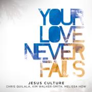 Your Love Never Fails (Live) - Jesus Culture - Jesus Culture