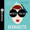Where'd You Go, Bernadette: A Novel AudioBook Download