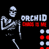 Orchid - Chaos Is Me artwork