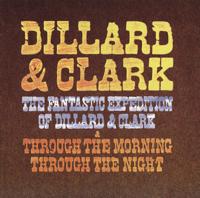 Dillard & Clark - The Fantastic Expedition of Dillard & Clark + Through the Morning Through the Night artwork