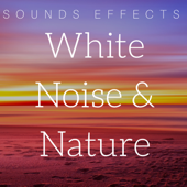 White Noise & Nature - Sounds Effects