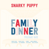 Snarky Puppy - Family Dinner Vol. 1  artwork