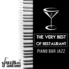 The Very Best of Restaurant Piano Bar Jazz: Mellow Piano Jazz Background  for Dinner Party, Relaxing Cafe Bar Lounge & Coffee Shop by Instrumental