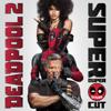Deadpool 2 (Super Duper Cut) [Original Motion Picture Soundtrack] - Various Artists