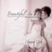 Beautiful In White Instrumental  Neena Goh - Neena Goh