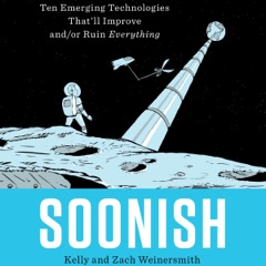 Soonish: Ten Emerging Technologies That'll Improve and/or Ruin Everything (Unabridged)