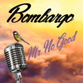 Bombargo - Mr. No Good