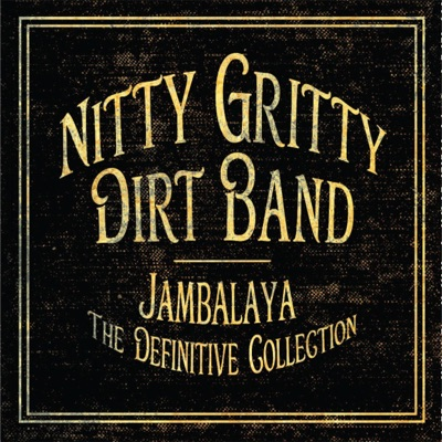 Jambalaya: The Definitive Collection - Nitty Gritty Dirt Band