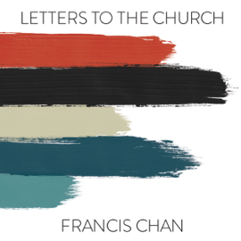 Letters to the Church (Unabridged) - Francis Chan MP3 Download