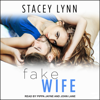 Stacey Lynn - Fake Wife: Crazy Love Series, Book 1 (Unabridged)  artwork