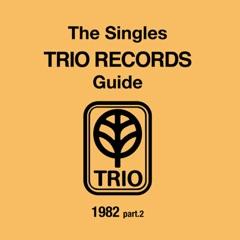 THE SINGLES TRIO RECORDS GUIDE 1982 part.2