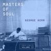Masters of Soul: George Kerr - Singles & Rarities, Vol. 2