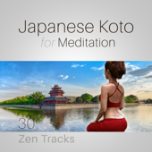 Japanese Koto for Meditation: 30 Zen Tracks for Mindfulness Exercises, Sound Therapy for Mental Well-Being, Harmony of Mind Body & Soul