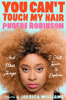 Phoebe Robinson - You Can't Touch My Hair: And Other Things I Still Have to Explain (Unabridged)  artwork