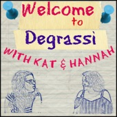 Welcome to Degrassi with Kat & Hannah