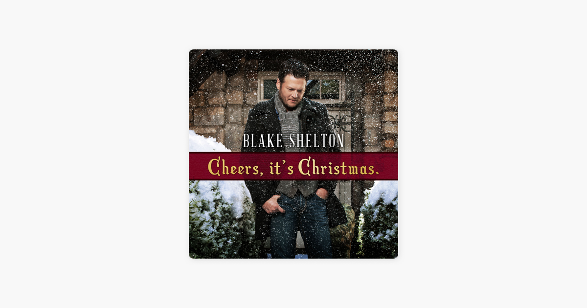 Blake Shelton Cheers Its Christmas.Cheers It S Christmas Deluxe Version By Blake Shelton