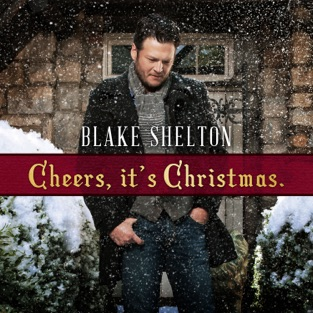 Cheers, It's Christmas. (Deluxe Version) – Blake Shelton