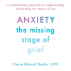 Claire Bidwell Smith - Anxiety: The Missing Stage of Grief: A Revolutionary Approach to Understanding and Healing the Impact of Loss (Unabridged)  artwork
