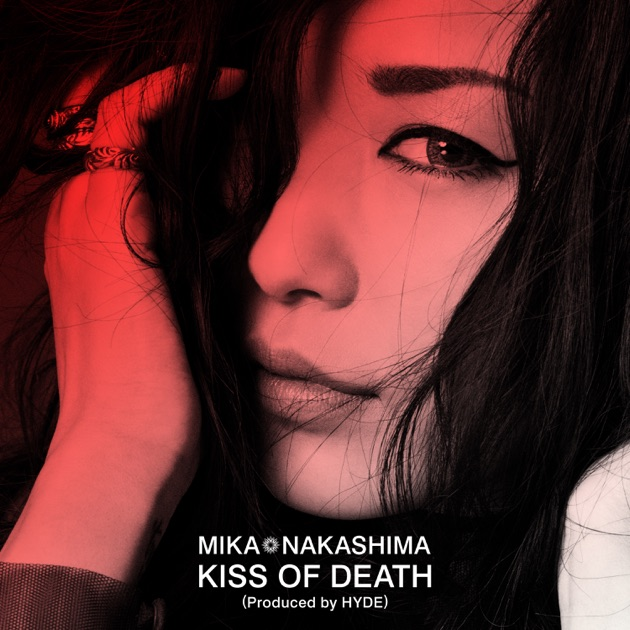 Mika Nakashima – KISS OF DEATH (Produced by HYDE) – Single [iTunes Plus AAC M4A]Mika Nakashima – KISS OF DEATH (Produced by HYDE) – Single [iTunes Plus AAC M4A]