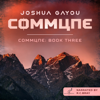 Joshua Gayou - Commune: Book Three (Unabridged)  artwork