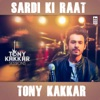 Sardi Ki Raat - Single, Tony Kakkar