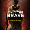 Only the Brave (Original Motion Picture Soundtrack) - Joseph Trapanese