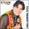 Una Lágrima Tuya - Chinito Del Ande