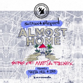 Almost Home (Sons of Maria Remix) [feat  Nadia Ali & IRO] - Single by  Sultan + Shepard
