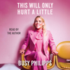 Busy Philipps - This Will Only Hurt a Little (Unabridged)  artwork