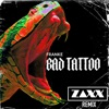 Bad Tattoo (feat. Zaxx) [ZAXX Remix]