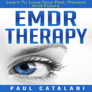EMDR Therapy: Learn to Love Your Past, Present, and Future (Unabridged)