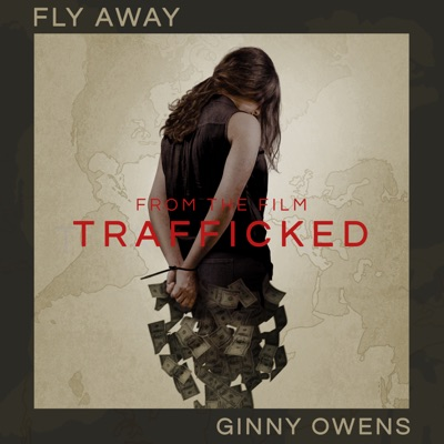 "Fly Away (From ""Trafficked"") - Single - Ginny Owens"