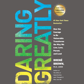 Daring Greatly: How the Courage to Be Vulnerable Transforms the Way We Live, Love, Parent, and Lead (Unabridged) audiobook
