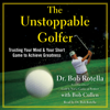 Bob Rotella - The Unstoppable Golfer (Unabridged)  artwork