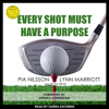 Pia Nilsson, Lynn Marriott & Ron Sirak - Every Shot Must Have a Purpose: How GOLF54 Can Make You a Better Player artwork