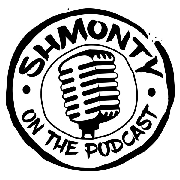 Shmonty on the Podcast