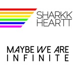 Sharkk Heartt - Maybe We Are Infinite