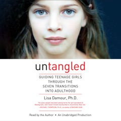 Untangled: Guiding Teenage Girls Through the Seven Transitions into Adulthood (Unabridged)