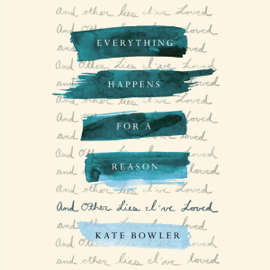 Everything Happens for a Reason: And Other Lies I've Loved (Unabridged) audiobook